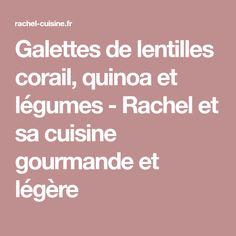 Galettes de lentilles corail, quinoa et légumes - Rachel et sa cuisine gourmande et légère