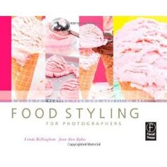 Food Styling for Photographers: A Guide to Creating Your Own Appetizing Art (Focal Press)