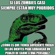 Filosoraptor: zombies. #humor #risa #graciosas #chistosas #divertidas