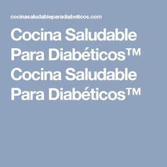 Cocina Saludable Para Diabéticos™ Cocina Saludable Para Diabéticos™