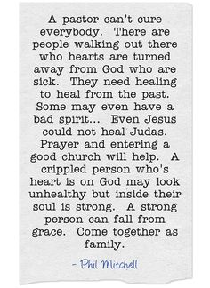 A pastor can't cure everybody. There are people walking out there who hearts are turned away from God who are sick. They need healing to heal from the past. Some may even have a bad spirit... Even Jesus could not heal Judas. Prayer and entering a good church will help. A crippled person who's heart is on God may look unhealthy but inside their soul is strong. A strong person can fall from grace. Come together as family.
