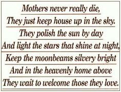Always there for you. A mothers prayers are heard throughout eternity.  That goes fir granddaughters too
