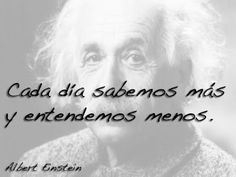 Cada día sabemos más y entendemos menos.    #frasedeldia #frasesramongracia #alberteinstein