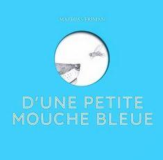 Une critique de l'album D'une petite mouche bleue, de Mathias Friman par Breadcrumb.fr, le fil d'Ariane dans le livre d'images Images, Chart, Album, Movie Posters, Critical People, Reading, Humor, Film Poster, Film Posters