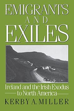 Emigrants and Exiles: Ireland and the Irish Exodus to North America (Oxford Paperbacks) by Kerby A. Miller