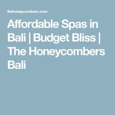 Affordable Spas in Bali | Budget Bliss | The Honeycombers Bali