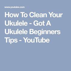 How To Clean Your Ukulele - Got A Ukulele Beginners Tips - YouTube