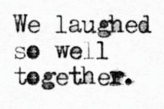 i need to laugh with you, sharing incredible moments together..moments of blissful laughter or sweet silence