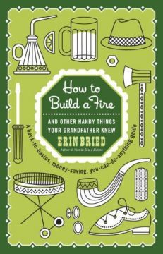 How To Build A Fire: And Other Handy Things Your Grandfather Knew PDF
