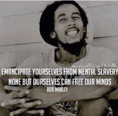 Emancipate yourselves from mental slavery -- none but ourselves can free our minds #beFree