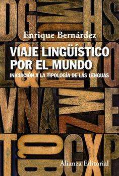 Viaje lingüístico por el mundo : iniciación a la tipología de las lenguas / Enrique Bernárdez - Madrid : Alianza, D.L. 2016
