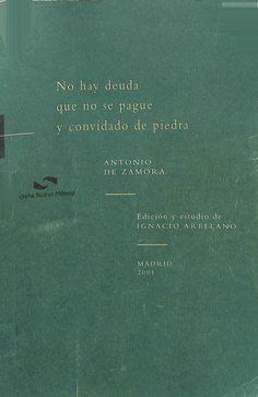 No hay deuda que no se pague y convidado de piedra / Antonio de Zamora ; edición y estudio, Ignacio Arellano