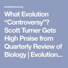 """What Evolution """"Controversy""""? Scott Turner Gets High Praise from Quarterly Review of Biology 
