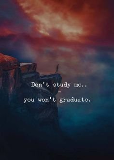 graduation sayings quot;Dont study me. You wont graduate. us for more motivational Quotes, Poems amp; Attitude Quotes, Mood Quotes, True Quotes, Positive Quotes, Best Quotes, Motivational Quotes, Inspirational Quotes, Humor Quotes, Infp Quotes