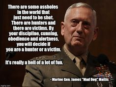 Mad Dog Mattis Quotes And Sayings – Quotes Sayings Marine Corps Quotes, Marine Corps Humor, Usmc Quotes, Dad Quotes, Mad Dog Mattis Quotes, James Mattis Quotes, Military Jokes, Military Life, Military History