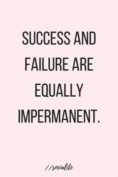 Success and failure are equally impermanent, hence the hustle. //socialite | #interiordesign #remodeling #marketing #socialmedia #newsletters #webdesign #blogging | Visit www.katethesocialite.com.