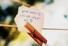 you're amazing just the way you are (this quote would be perfect if they spelled it right)