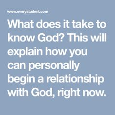 What does it take to know God? This will explain how you can personally begin a relationship with God, right now. Knowing God, Right Now, My Life, Prayers, Take That, Faith, Relationship, Journey, Prayer