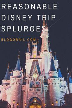 Reasonable Disney Trip Splurges - The Blogorail