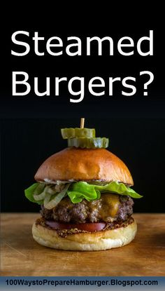 Steamed Burgers - We love grilled burgers as much as every single one of you reading this, but here is an other option that requires less prep time, is better suited for cooking a single burger and is not affected by the weather. http://100waystopreparehamburger.blogspot.ca/