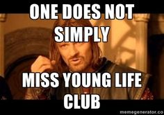 one does not simply  miss young life club   One Does Not Simply X Into X