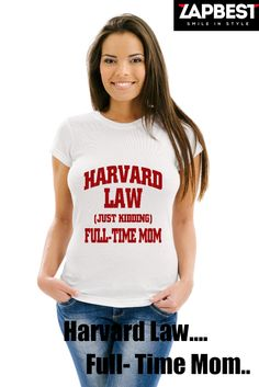 Quality Hoodies and tees... http://zapbest.com/products/harvard-law-full-time-mom  Made just for you! Printed in USA Fast Shipping! In Stock. Can Ship