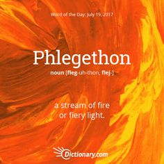Phlegethon - A stream of fire or fiery light Unusual Words, Weird Words, Rare Words, Unique Words, Cool Words, Interesting Words, Words To Use, New Words, Words For Love