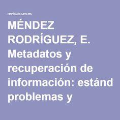 MÉNDEZ RODRÍGUEZ, E. Metadatos y recuperación de información: estándares, problemas y aplicabilidad en bibliotecas digitales. Gijón: Trea, 2002. 432 p.