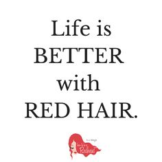 Life is BETTER with Red Hair
