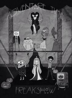What time is it? ADVENTURE TIME! Freak show XD