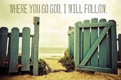 Where You go God, I will follow   https://www.facebook.com/KnowingJesusTogether/photos/582002345241961