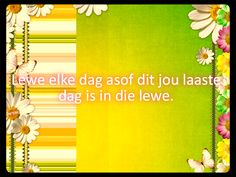 Subscribe vir nog afrikaanse woorde, liedjies, se goed en bybelversies =) Afrikaans Quotes