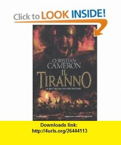 Il tiranno (9788854127463) Christian Cameron , ISBN-10: 8854127469  , ISBN-13: 978-8854127463 ,  , tutorials , pdf , ebook , torrent , downloads , rapidshare , filesonic , hotfile , megaupload , fileserve