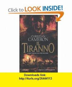 Il tiranno (9788854127463) Christian Cameron , ISBN-10: 8854127469  , ISBN-13: 978-8854127463 ,  , tutorials , pdf , ebook , torrent , downloads , rapidshare , filesonic , hotfile , megaupload , fileserve