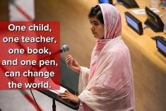 """One Child, One Teacher, One Book, and One Pen, Can Change the World"" ~ Malala Yousafzai"