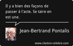Jean-Bertrand Pontalis : Il y a bien des façons de passer à l'acte. Se taire en est une.