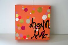 Dream Big Quote Canvas by outofthedustxx on Etsy