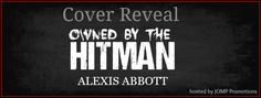 Twin Sisters Rockin' Book Reviews: Cover Reveal: Owned by the Hitman by Alexis Abbott...