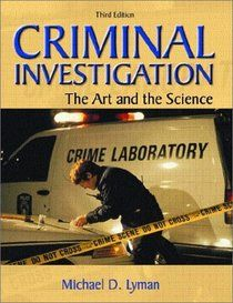 """""""Criminal Investigation: The Art and the Science (3rd Edition)"""" by Michael D. Lyman. Forensic science at Columbia College  Dr. Michael Lyman, professor of Criminal Justice Administration, proposed the forensic science degree program at Columbia College in 2001. One of my fav professors!"""