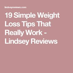 19 Simple Weight Loss Tips That Really Work - Lindsey Reviews
