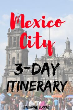 3 Day Mexico City Itinerary - What to do in Mexico City for three days.