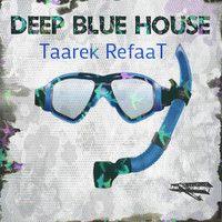 Deep Blue House. 2hrs by Taarek RefaaT [FD] May 2014 by Refaatizm Recordz© on SoundCloud