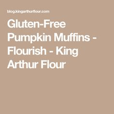 Gluten-Free Pumpkin Muffins - Flourish - King Arthur Flour