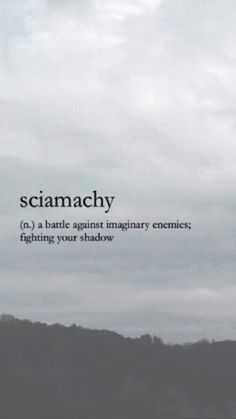 sciamachy (n.) a battle against imaginary enemies; fighting your shadow