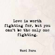 Love is worth fighting for, but you can't be the only one fighting.