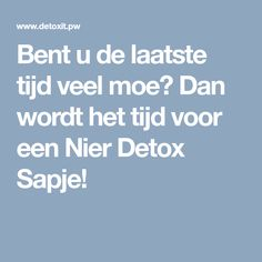 Bent u de laatste tijd veel moe? Dan wordt het tijd voor een Nier Detox Sapje!