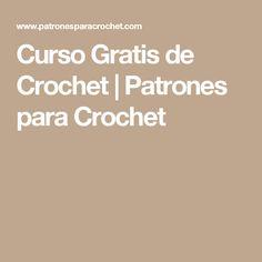 Curso Gratis de Crochet | Patrones para Crochet                                                                                                                                                     Más