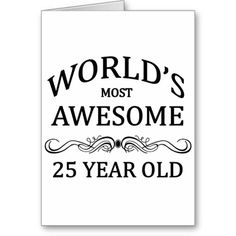 Worlds Most Awesome 25 Year Old Birthday Card Cards Best Gifts