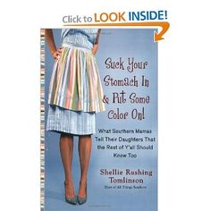 Suck Your Stomach In and Put Some Color On!: What Southern Mamas Tell Their Daughters that the Rest of Y'all Should Know Too by Shellie Rushing Tomlinson