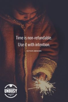 Time is non-refundable. Use it with intention.